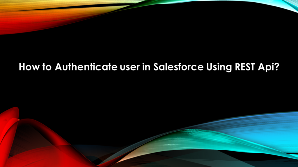 How to Authenticate user in Salesforce Using REST Api?
